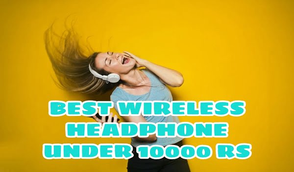 Best Wireless Headphones Under 10000 Rs