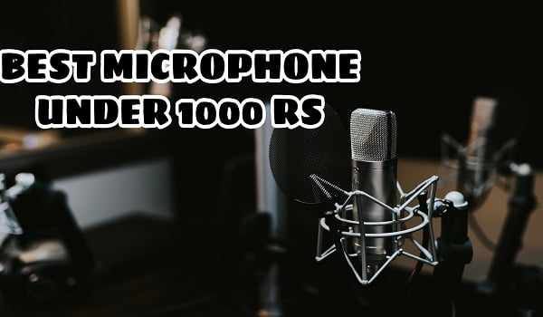 Best Microphone Under 1000 Rs