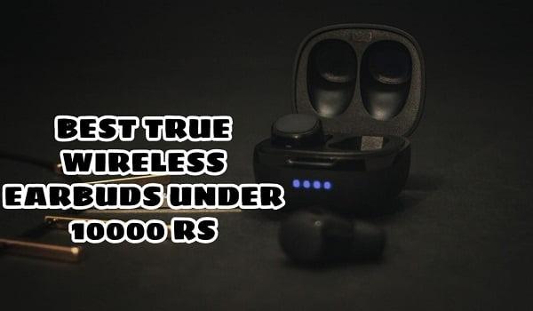 Best True Wireless Earbuds Under 10000 Rs
